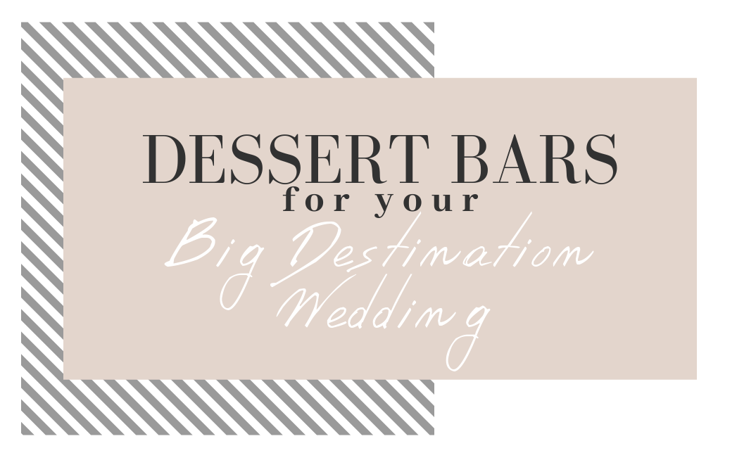 desserts for your destination wedding